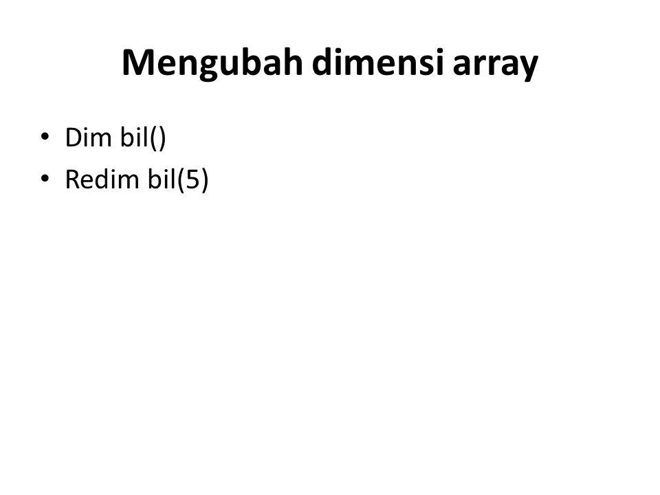 Mengubah dimensi array Dim bil() Redim bil(5)