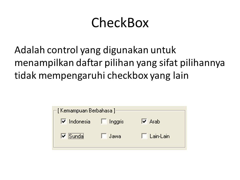 CheckBox Adalah control yang digunakan untuk menampilkan daftar pilihan yang sifat pilihannya tidak mempengaruhi checkbox yang lain