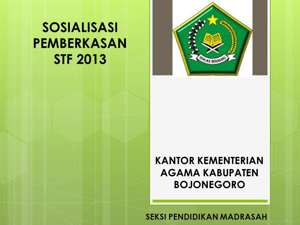 SOSIALISASI PEMBERKASAN STF 2013 KANTOR KEMENTERIAN AGAMA KABUPATEN BOJONEGORO SEKSI PENDIDIKAN MADRASAH