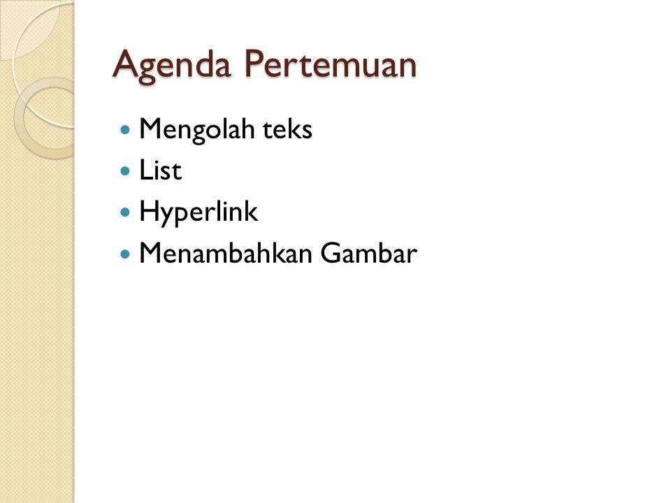 Agenda Pertemuan Mengolah teks List Hyperlink Menambahkan Gambar