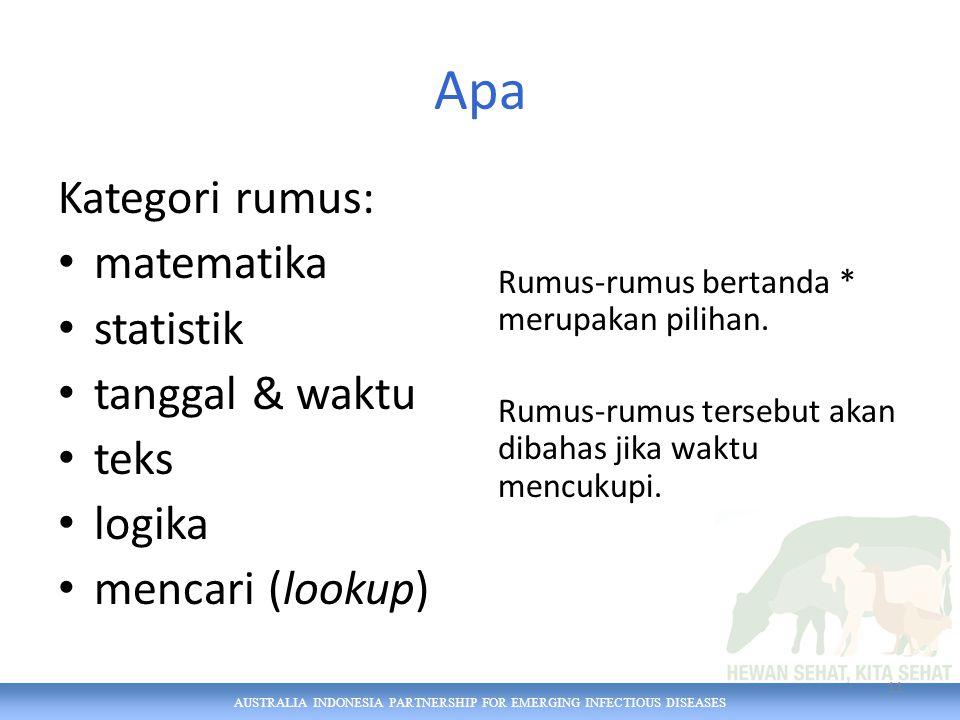 AUSTRALIA INDONESIA PARTNERSHIP FOR EMERGING INFECTIOUS DISEASES Apa Kategori rumus: matematika statistik tanggal & waktu teks logika mencari (lookup) Rumus-rumus bertanda * merupakan pilihan.