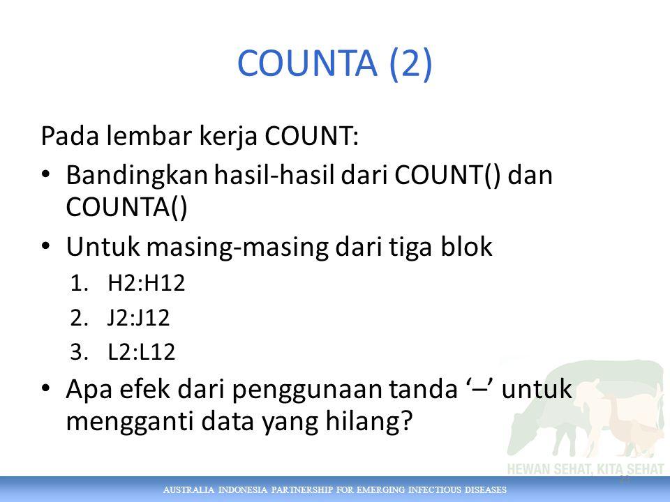 AUSTRALIA INDONESIA PARTNERSHIP FOR EMERGING INFECTIOUS DISEASES COUNTA (2) Pada lembar kerja COUNT: Bandingkan hasil-hasil dari COUNT() dan COUNTA()