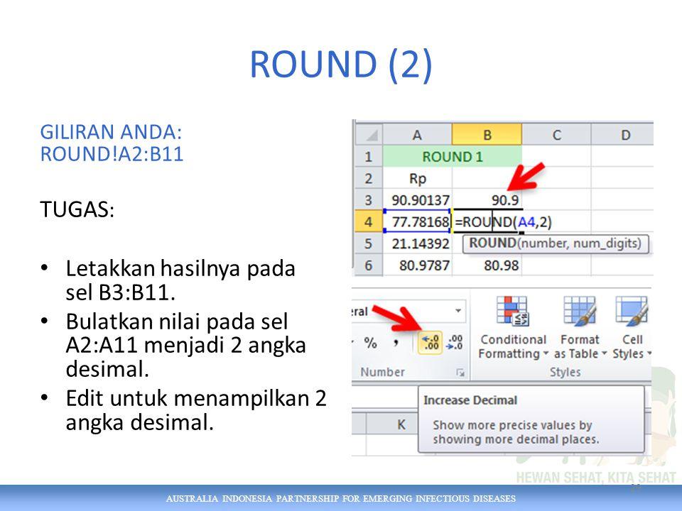 AUSTRALIA INDONESIA PARTNERSHIP FOR EMERGING INFECTIOUS DISEASES ROUND (2) GILIRAN ANDA: ROUND!A2:B11 TUGAS : Letakkan hasilnya pada sel B3:B11. Bulat