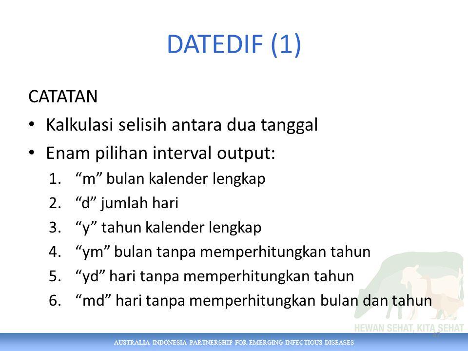 AUSTRALIA INDONESIA PARTNERSHIP FOR EMERGING INFECTIOUS DISEASES DATEDIF (1) CATATAN Kalkulasi selisih antara dua tanggal Enam pilihan interval output