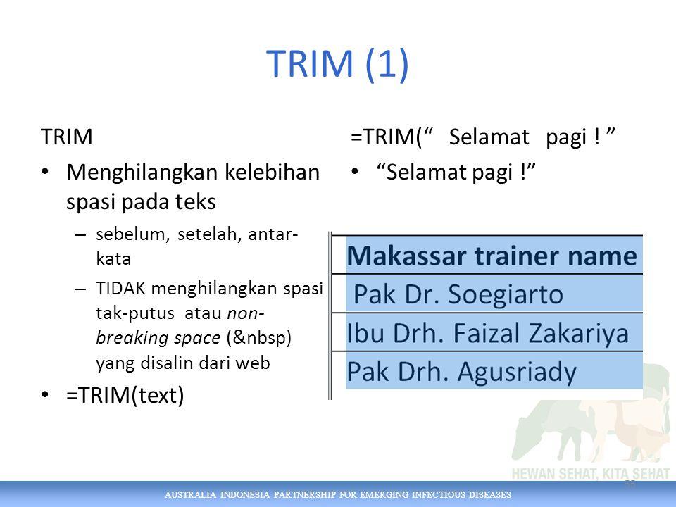 AUSTRALIA INDONESIA PARTNERSHIP FOR EMERGING INFECTIOUS DISEASES TRIM (1) TRIM Menghilangkan kelebihan spasi pada teks – sebelum, setelah, antar- kata