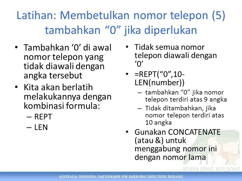 """AUSTRALIA INDONESIA PARTNERSHIP FOR EMERGING INFECTIOUS DISEASES Latihan: Membetulkan nomor telepon (5) tambahkan """"0"""" jika diperlukan Tambahkan '0' di"""
