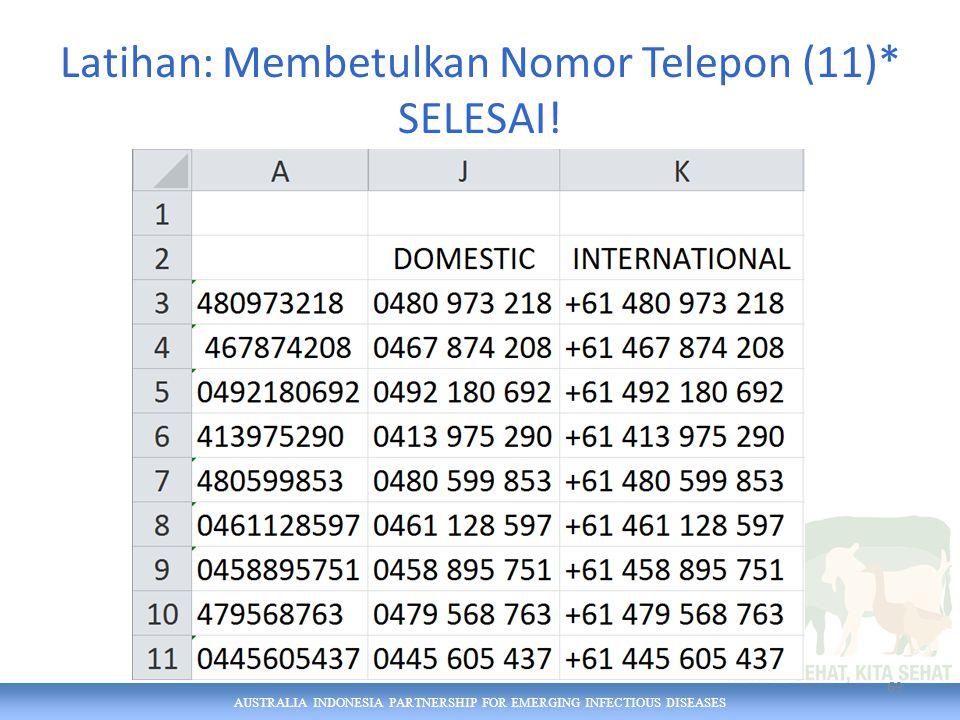 AUSTRALIA INDONESIA PARTNERSHIP FOR EMERGING INFECTIOUS DISEASES Latihan: Membetulkan Nomor Telepon (11)* SELESAI! 69