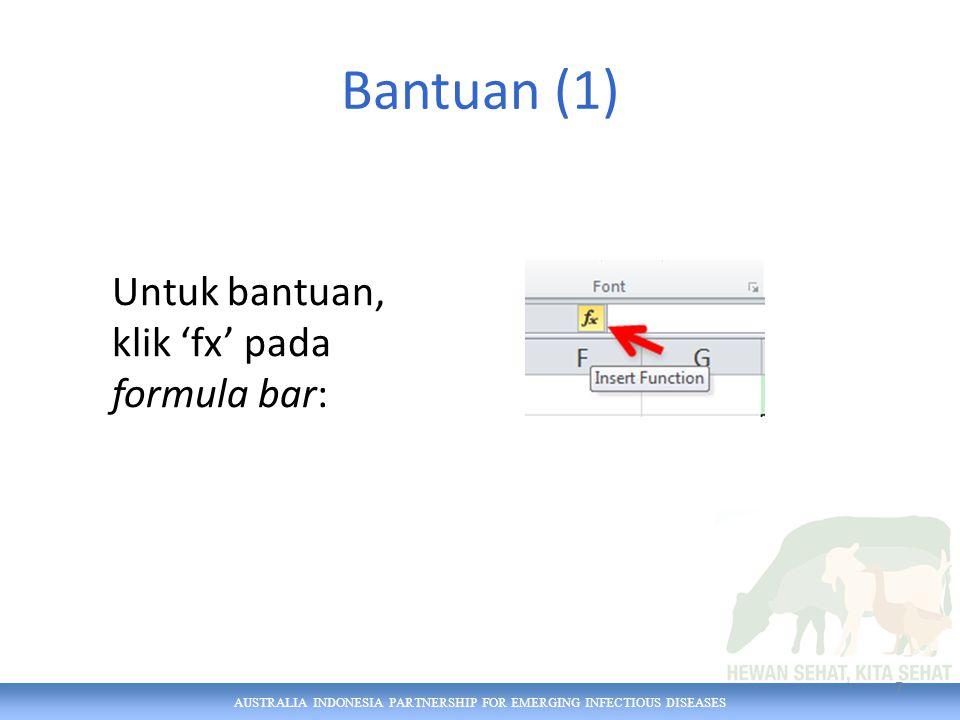 AUSTRALIA INDONESIA PARTNERSHIP FOR EMERGING INFECTIOUS DISEASES SUMIF (2) Contoh 1 1.Masukkan ke sel L2: =SUMIF(H2:H16, LAYER ,I2:I16) 2.Salin rumus ke sel L3 dan L4 3.Tampilkan rumua (CTRL+`).
