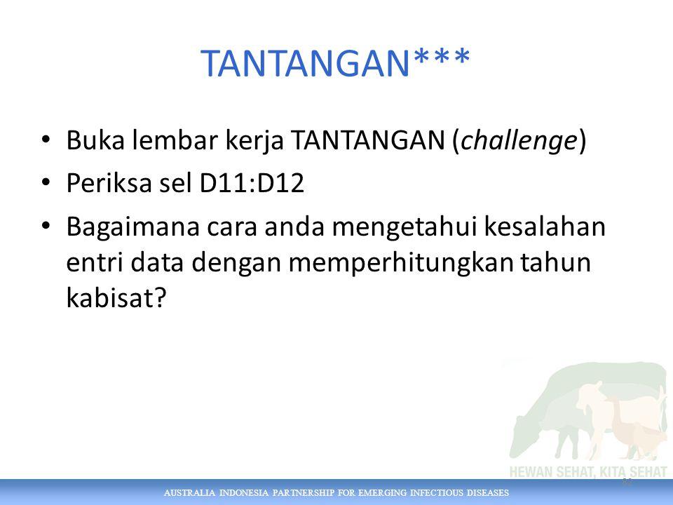 AUSTRALIA INDONESIA PARTNERSHIP FOR EMERGING INFECTIOUS DISEASES TANTANGAN*** Buka lembar kerja TANTANGAN (challenge) Periksa sel D11:D12 Bagaimana cara anda mengetahui kesalahan entri data dengan memperhitungkan tahun kabisat.
