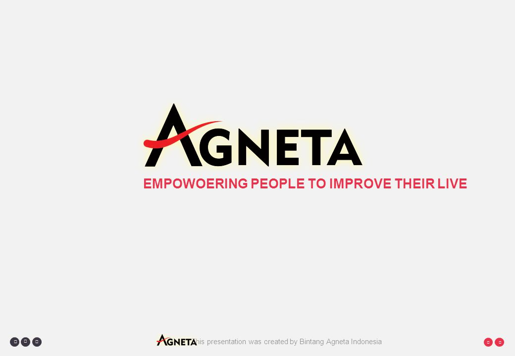 This presentation was created by Bintang Agneta Indonesia     EMPOWOERING PEOPLE TO IMPROVE THEIR LIVE