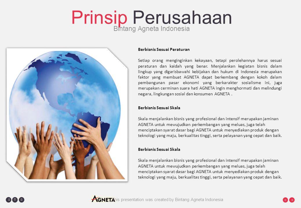     This presentation was created by Bintang Agneta Indonesia Prinsip Perusahaan Bintang Agneta Indonesia Berbisnis Sesuai Peraturan Setiap orang menginginkan kekayaan, tetapi perolehannya harus sesuai peraturan dan kaidah yang benar.