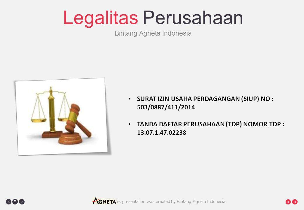     This presentation was created by Bintang Agneta Indonesia Legalitas Perusahaan Bintang Agneta Indonesia SURAT IZIN USAHA PERDAGANGAN (SIUP) NO : 503/0887/411/2014 TANDA DAFTAR PERUSAHAAN (TDP) NOMOR TDP : 13.07.1.47.02238