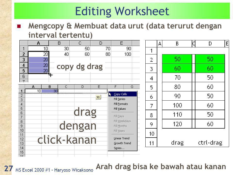 MS Excel 2000 #1 – Haryoso Wicaksono 27 Editing Worksheet Mengcopy & Membuat data urut (data terurut dengan interval tertentu) copy dg drag Arah drag bisa ke bawah atau kanan drag dengan click-kanan