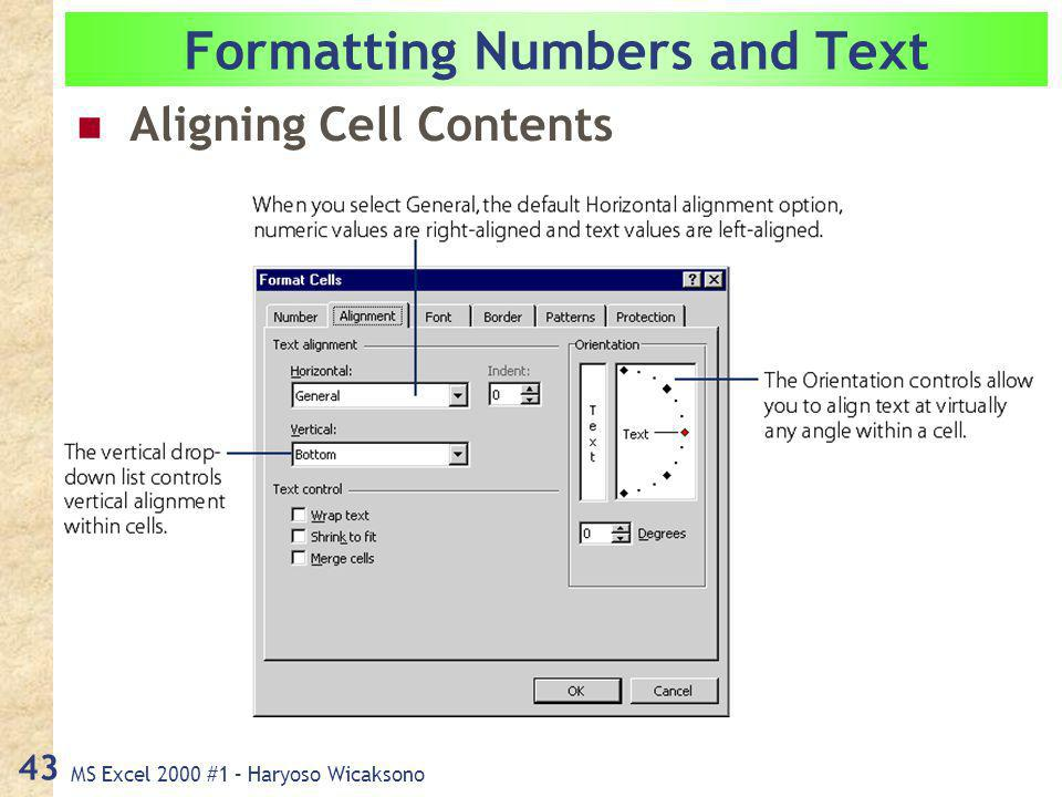 MS Excel 2000 #1 – Haryoso Wicaksono 43 Formatting Numbers and Text Aligning Cell Contents