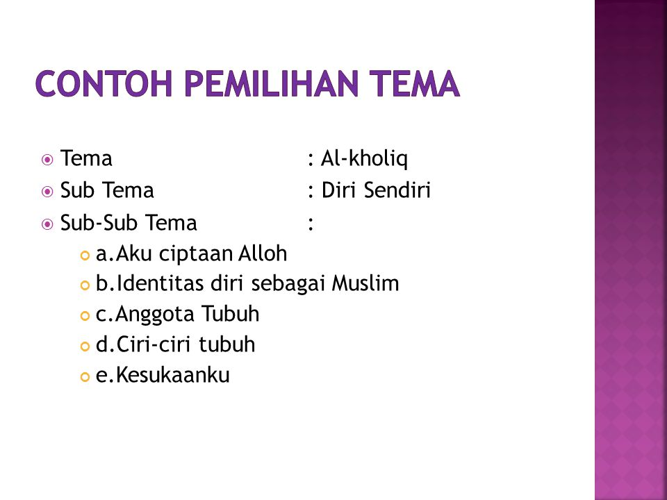  Tema: Al-kholiq  Sub Tema: Diri Sendiri  Sub-Sub Tema: a.Aku ciptaan Alloh b.Identitas diri sebagai Muslim c.Anggota Tubuh d.Ciri-ciri tubuh e.Kes