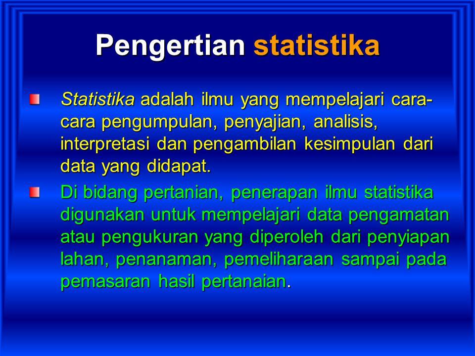 Pengertian statistika Statistika adalah ilmu yang mempelajari cara- cara pengumpulan, penyajian, analisis, interpretasi dan pengambilan kesimpulan dar