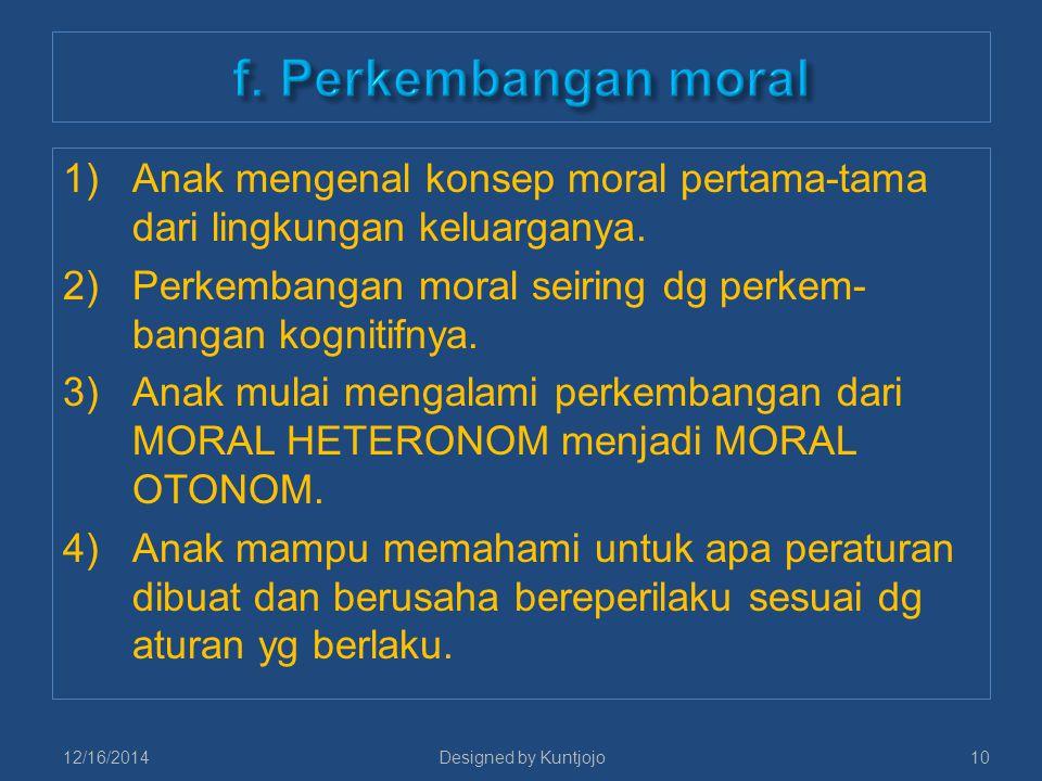 1)Anak mengenal konsep moral pertama-tama dari lingkungan keluarganya. 2)Perkembangan moral seiring dg perkem- bangan kognitifnya. 3)Anak mulai mengal