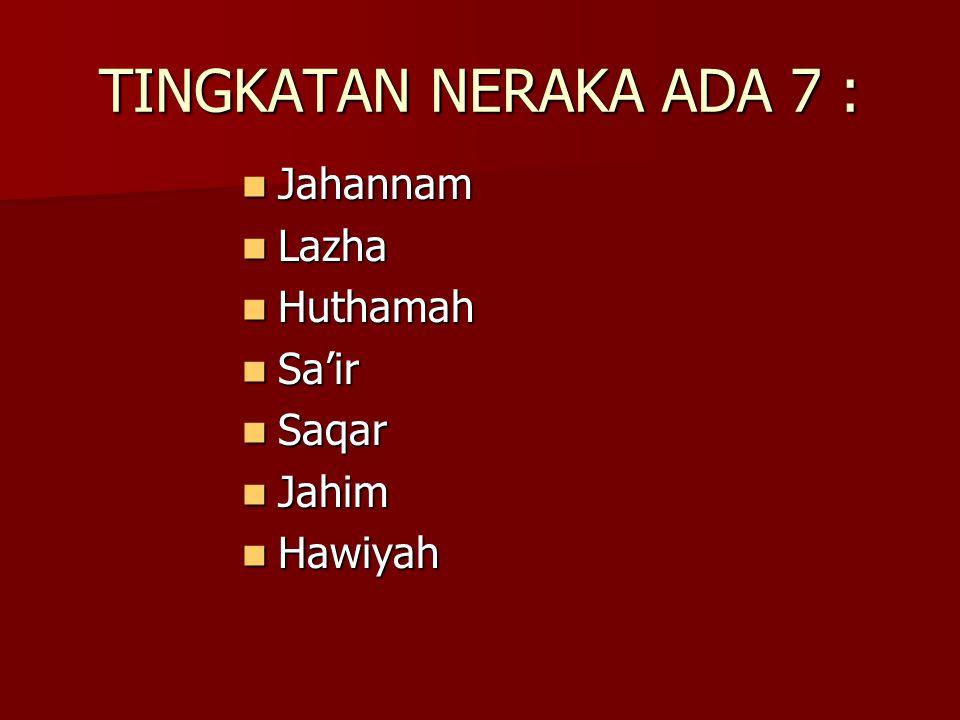 TINGKATAN NERAKA ADA 7 : Jahannam Jahannam Lazha Lazha Huthamah Huthamah Sa'ir Sa'ir Saqar Saqar Jahim Jahim Hawiyah Hawiyah