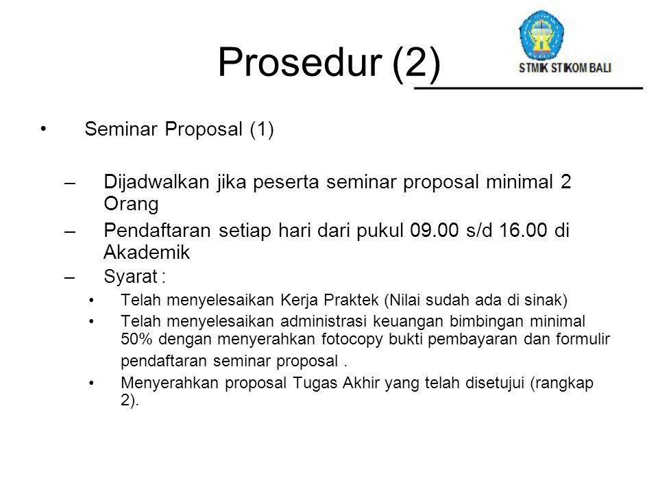 Prosedur (2) Seminar Proposal (1) –Dijadwalkan jika peserta seminar proposal minimal 2 Orang –Pendaftaran setiap hari dari pukul 09.00 s/d 16.00 di Ak