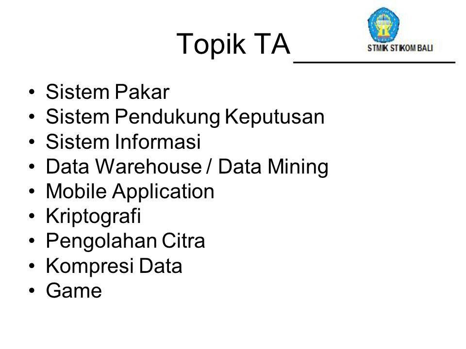 Topik TA Sistem Pakar Sistem Pendukung Keputusan Sistem Informasi Data Warehouse / Data Mining Mobile Application Kriptografi Pengolahan Citra Kompres