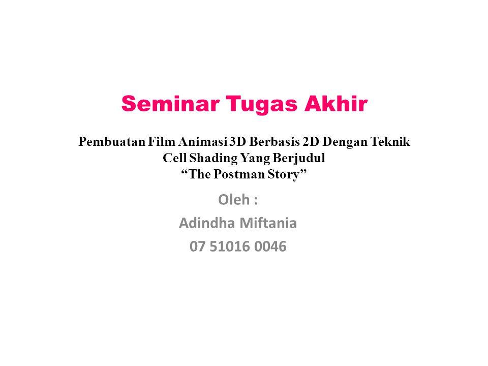 "Seminar Tugas Akhir Pembuatan Film Animasi 3D Berbasis 2D Dengan Teknik Cell Shading Yang Berjudul ""The Postman Story"" Oleh : Adindha Miftania 07 5101"