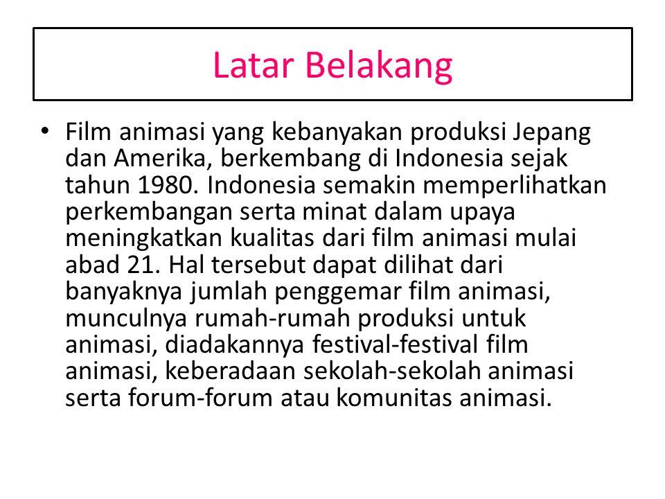 Latar Belakang Film animasi yang kebanyakan produksi Jepang dan Amerika, berkembang di Indonesia sejak tahun 1980. Indonesia semakin memperlihatkan pe