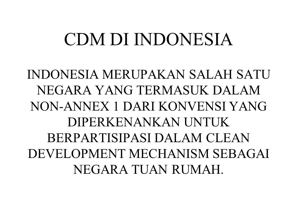 CDM DI INDONESIA INDONESIA MERUPAKAN SALAH SATU NEGARA YANG TERMASUK DALAM NON-ANNEX 1 DARI KONVENSI YANG DIPERKENANKAN UNTUK BERPARTISIPASI DALAM CLE