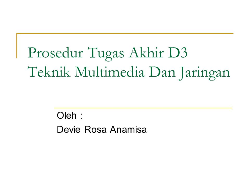 Prosedur Tugas Akhir D3 Teknik Multimedia Dan Jaringan Oleh : Devie Rosa Anamisa