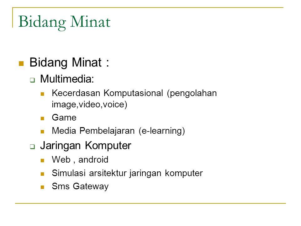 Bidang Minat Bidang Minat :  Multimedia: Kecerdasan Komputasional (pengolahan image,video,voice) Game Media Pembelajaran (e-learning)  Jaringan Komp
