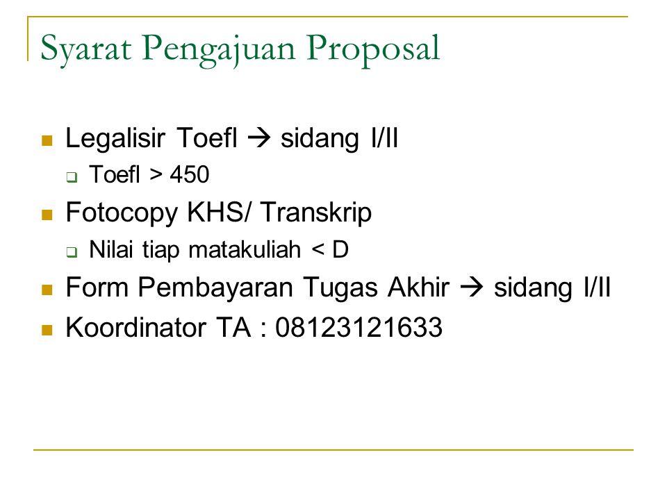 Syarat Pengajuan Proposal Legalisir Toefl  sidang I/II  Toefl > 450 Fotocopy KHS/ Transkrip  Nilai tiap matakuliah < D Form Pembayaran Tugas Akhir