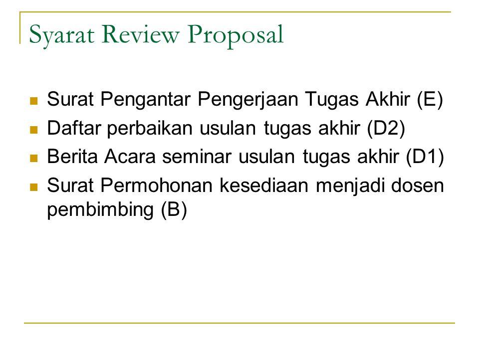 Syarat Review Proposal Surat Pengantar Pengerjaan Tugas Akhir (E) Daftar perbaikan usulan tugas akhir (D2) Berita Acara seminar usulan tugas akhir (D1