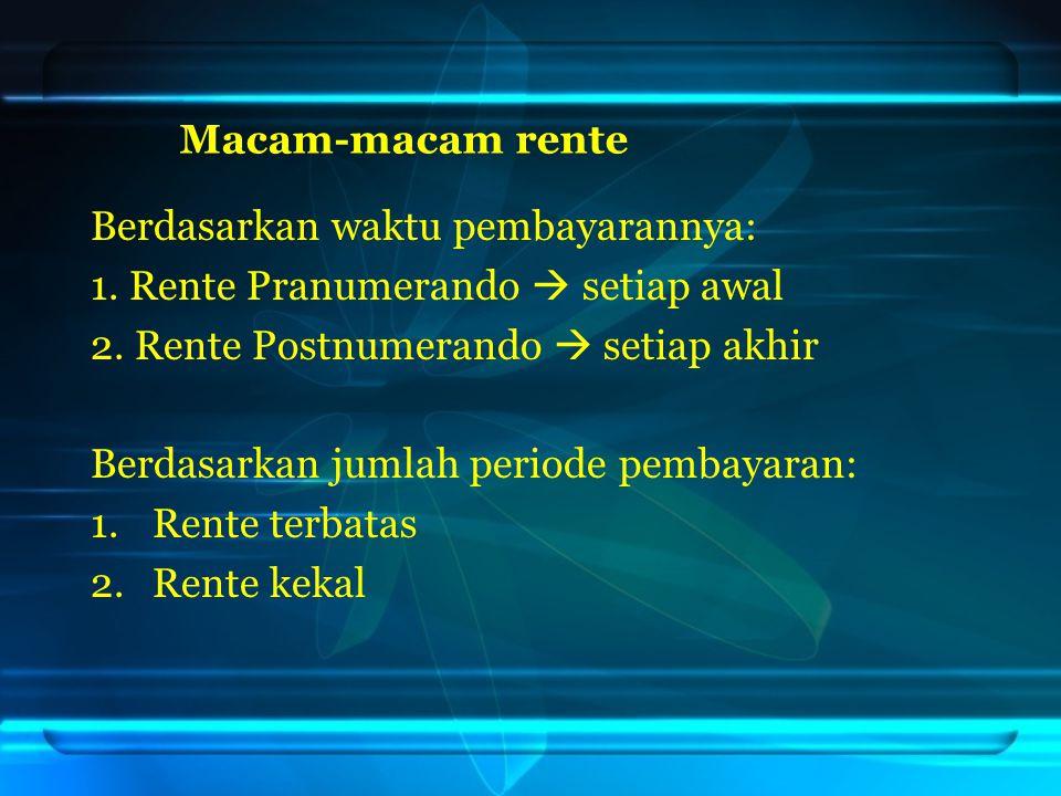 Berdasarkan waktu pembayarannya: 1. Rente Pranumerando  setiap awal 2. Rente Postnumerando  setiap akhir Berdasarkan jumlah periode pembayaran: 1.Re