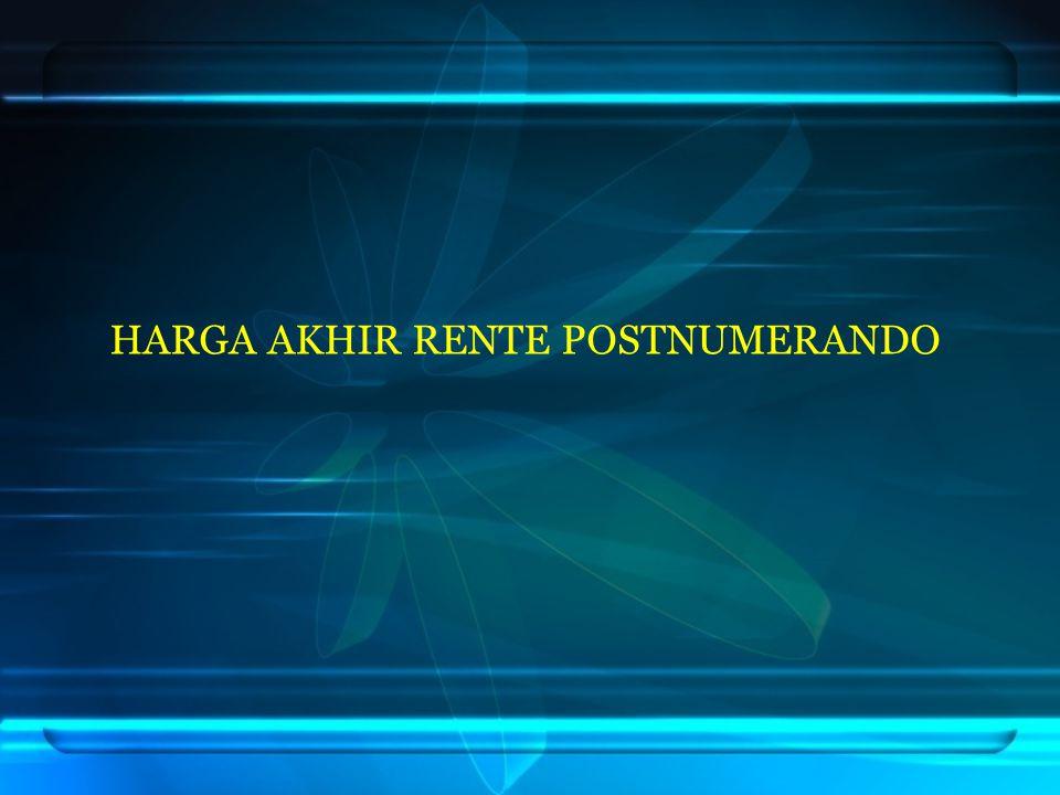 HARGA AKHIR RENTE POSTNUMERANDO