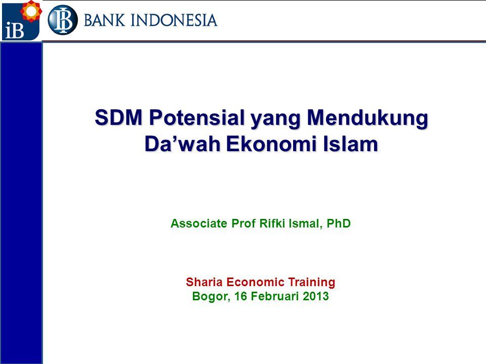 SDM Potensial yang Mendukung Da'wah Ekonomi Islam Associate Prof Rifki Ismal, PhD Sharia Economic Training Bogor, 16 Februari 2013 1