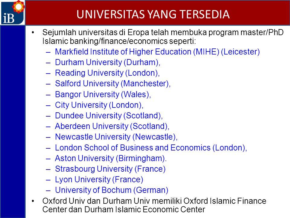Sejumlah universitas di Eropa telah membuka program master/PhD Islamic banking/finance/economics seperti: –Markfield Institute of Higher Education (MIHE) (Leicester) –Durham University (Durham), –Reading University (London), –Salford University (Manchester), –Bangor University (Wales), –City University (London), –Dundee University (Scotland), –Aberdeen University (Scotland), –Newcastle University (Newcastle), –London School of Business and Economics (London), –Aston University (Birmingham).