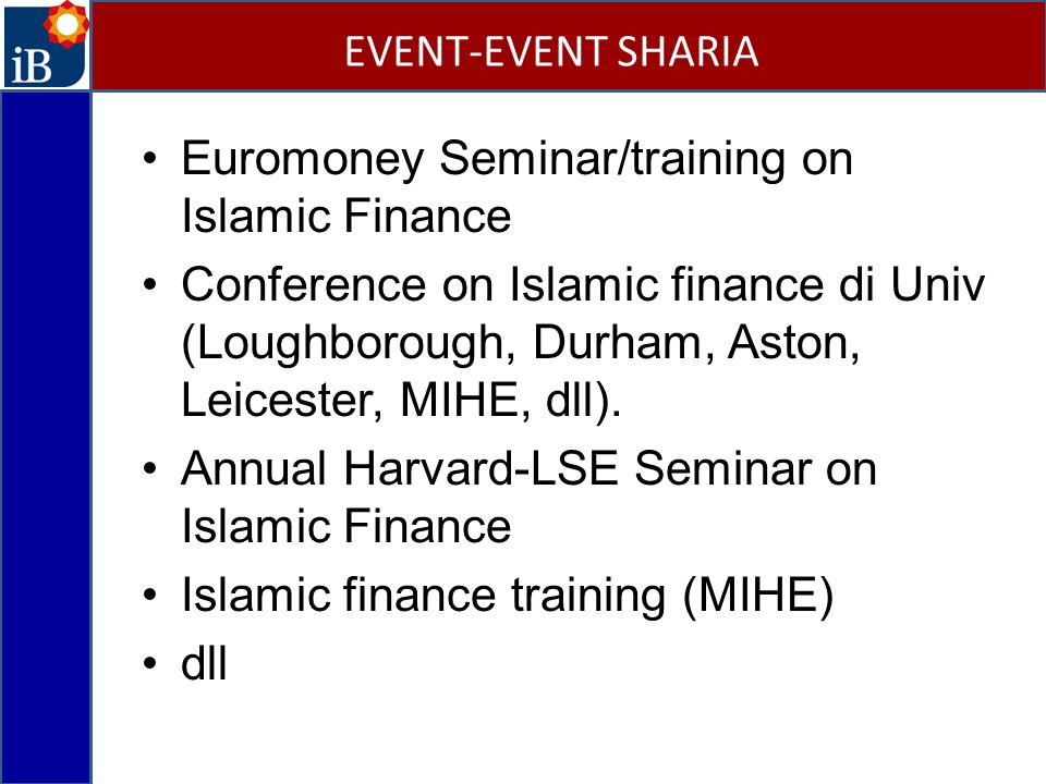 Euromoney Seminar/training on Islamic Finance Conference on Islamic finance di Univ (Loughborough, Durham, Aston, Leicester, MIHE, dll). Annual Harvar
