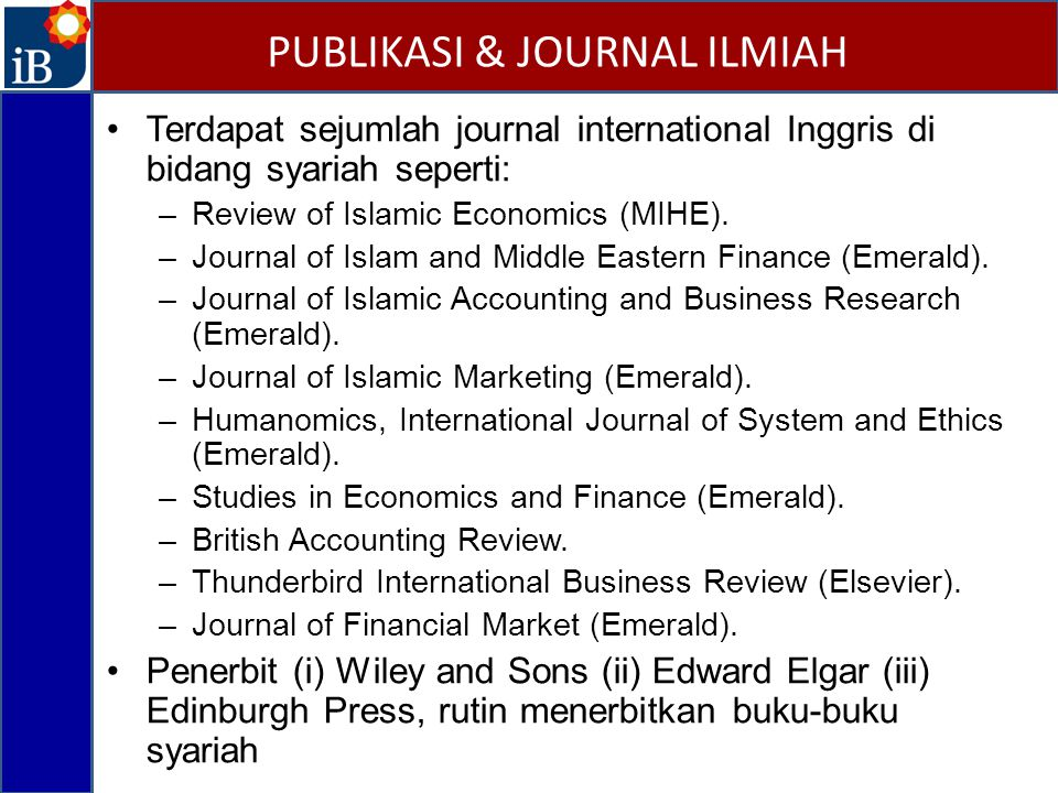 Terdapat sejumlah journal international Inggris di bidang syariah seperti: –Review of Islamic Economics (MIHE).