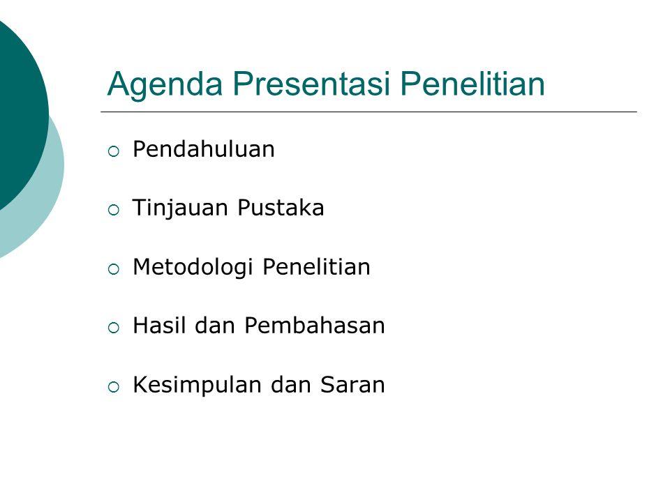 Agenda Presentasi Penelitian  Pendahuluan  Tinjauan Pustaka  Metodologi Penelitian  Hasil dan Pembahasan  Kesimpulan dan Saran