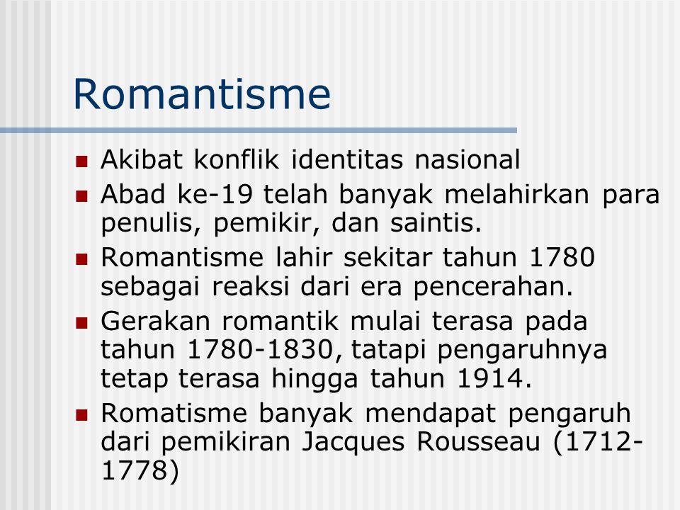 Romantisme Akibat konflik identitas nasional Abad ke-19 telah banyak melahirkan para penulis, pemikir, dan saintis. Romantisme lahir sekitar tahun 178