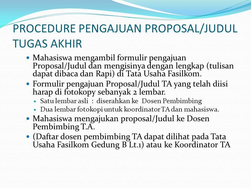 PROCEDURE PENGAJUAN PROPOSAL/JUDUL TUGAS AKHIR Mahasiswa mengambil formulir pengajuan Proposal/Judul dan mengisinya dengan lengkap (tulisan dapat dibaca dan Rapi) di Tata Usaha Fasilkom.