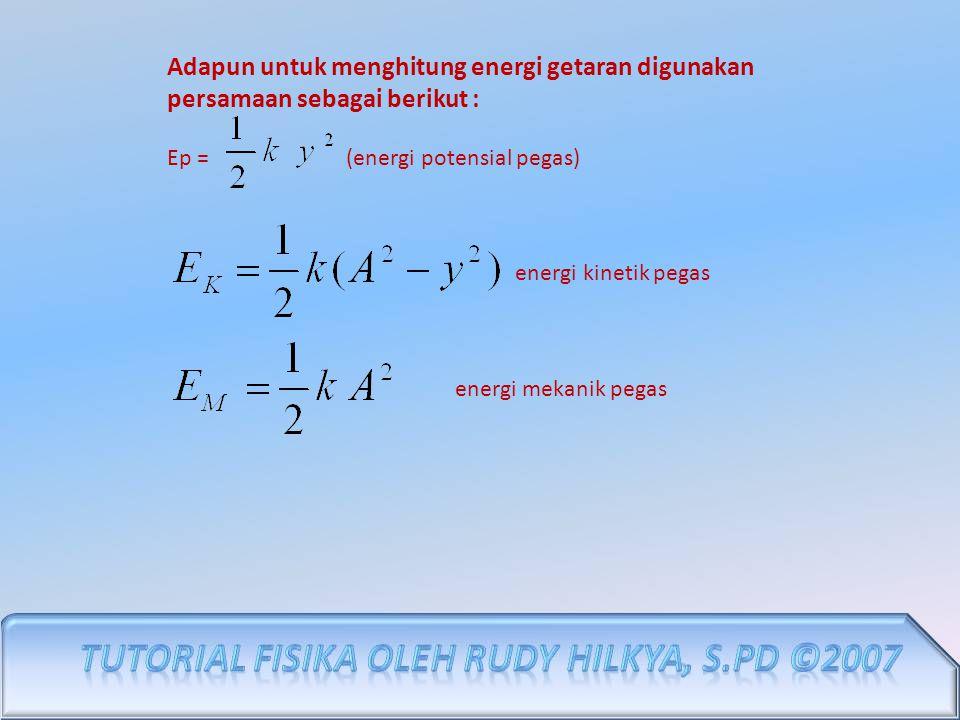 Adapun untuk menghitung energi getaran digunakan persamaan sebagai berikut : Ep = (energi potensial pegas) energi kinetik pegas energi mekanik pegas