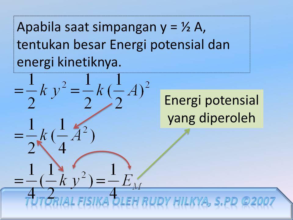 Apabila saat simpangan y = ½ A, tentukan besar Energi potensial dan energi kinetiknya.