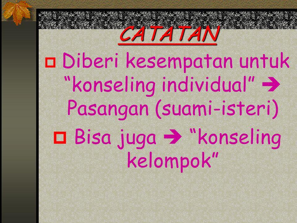 """CATATAN p Diberi kesempatan untuk """"konseling individual""""  Pasangan (suami-isteri) p Bisa juga  """"konseling kelompok"""""""