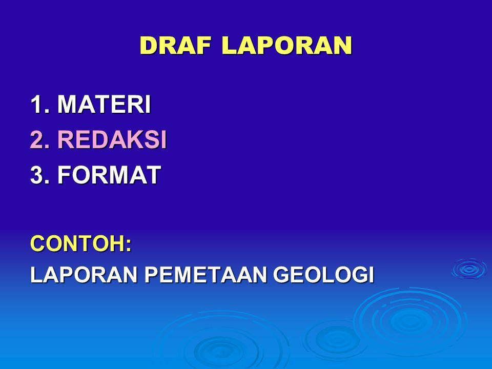 DRAF LAPORAN 1. MATERI 2. REDAKSI 3. FORMAT CONTOH: LAPORAN PEMETAAN GEOLOGI