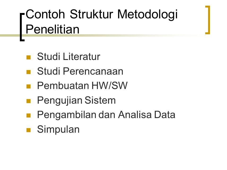 Contoh Struktur Metodologi Penelitian Studi Literatur Studi Perencanaan Pembuatan HW/SW Pengujian Sistem Pengambilan dan Analisa Data Simpulan