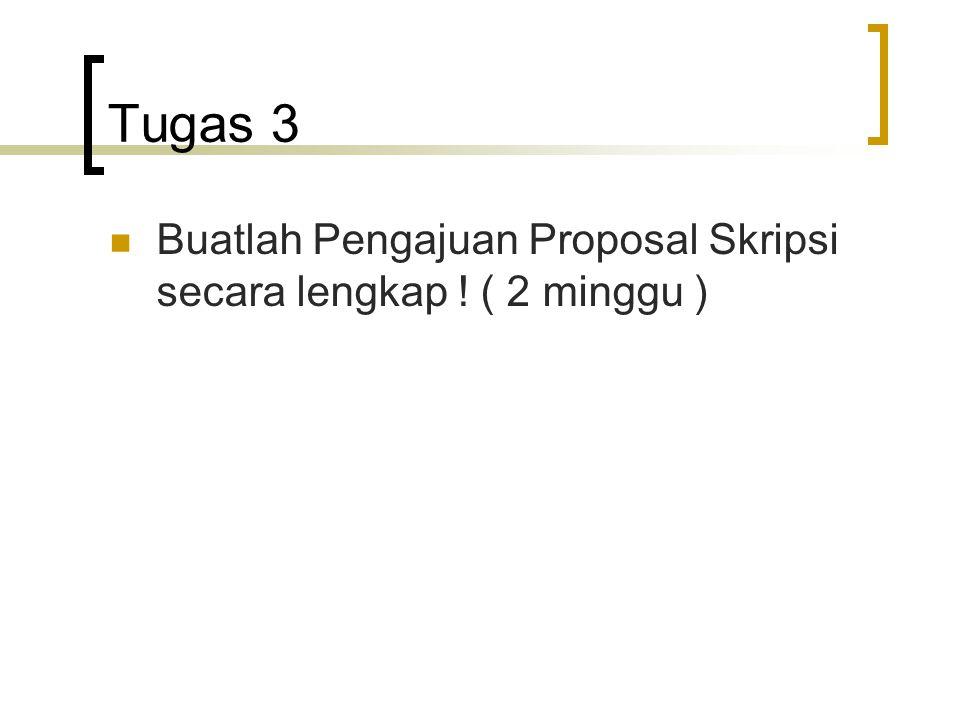Tugas 3 Buatlah Pengajuan Proposal Skripsi secara lengkap ! ( 2 minggu )