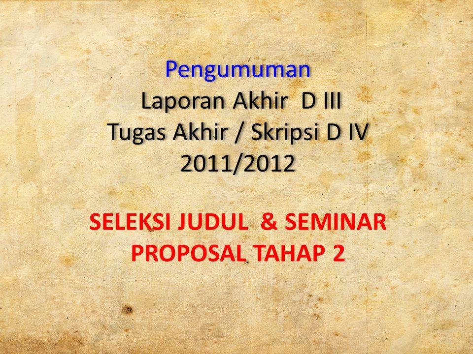 Pengumuman Laporan Akhir D III Tugas Akhir / Skripsi D IV 2011/2012