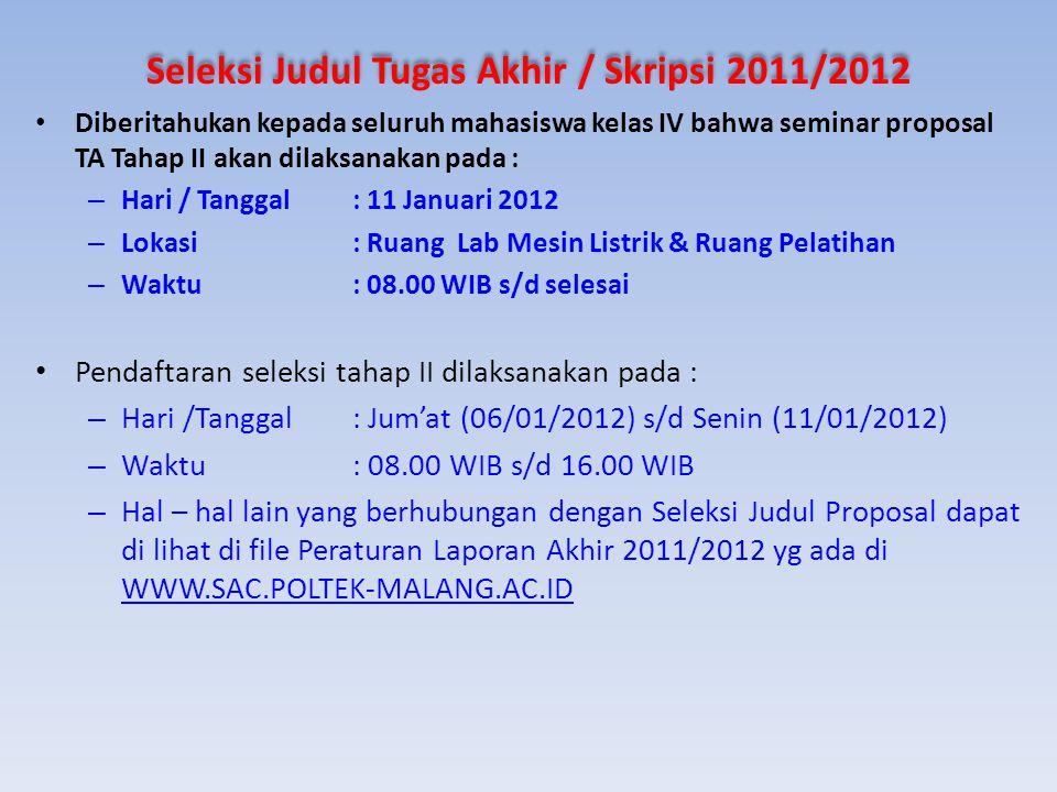 Seleksi Judul Tugas Akhir / Skripsi 2011/2012 Diberitahukan kepada seluruh mahasiswa kelas IV bahwa seminar proposal TA Tahap II akan dilaksanakan pad