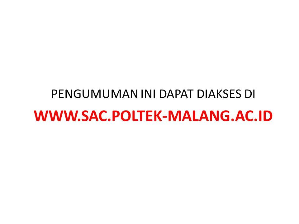 PENGUMUMAN INI DAPAT DIAKSES DI WWW.SAC.POLTEK-MALANG.AC.ID