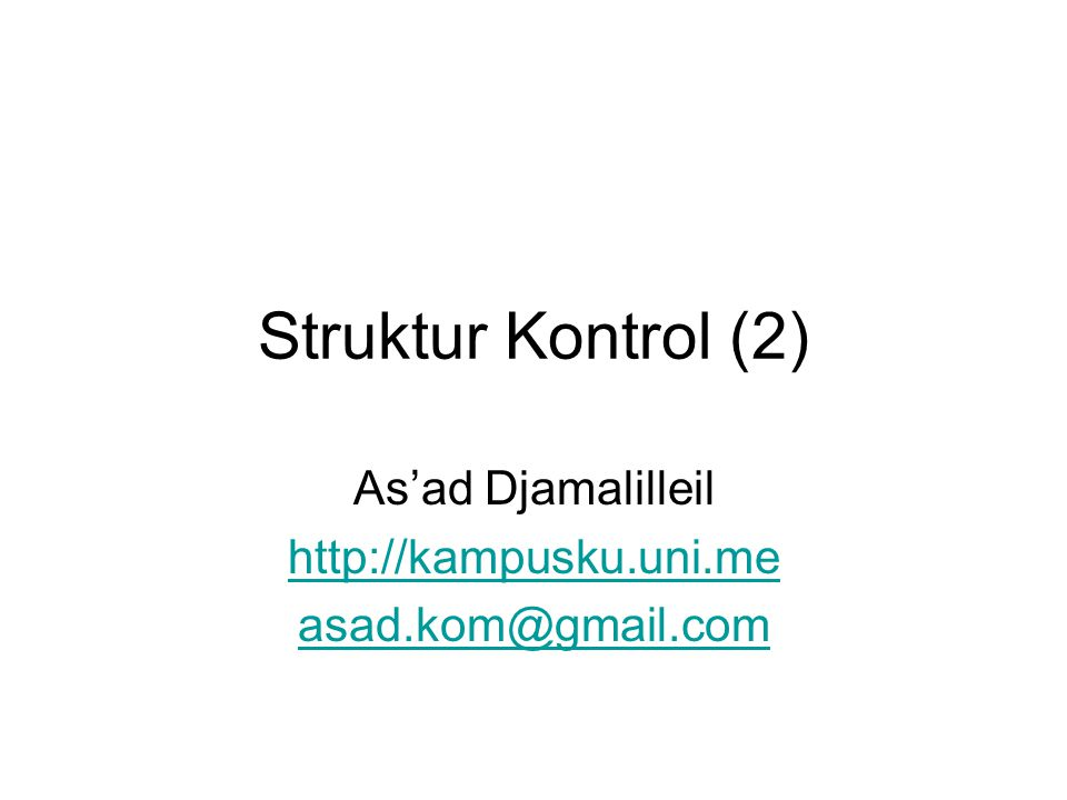 Struktur Kontrol (2) As'ad Djamalilleil http://kampusku.uni.me asad.kom@gmail.com